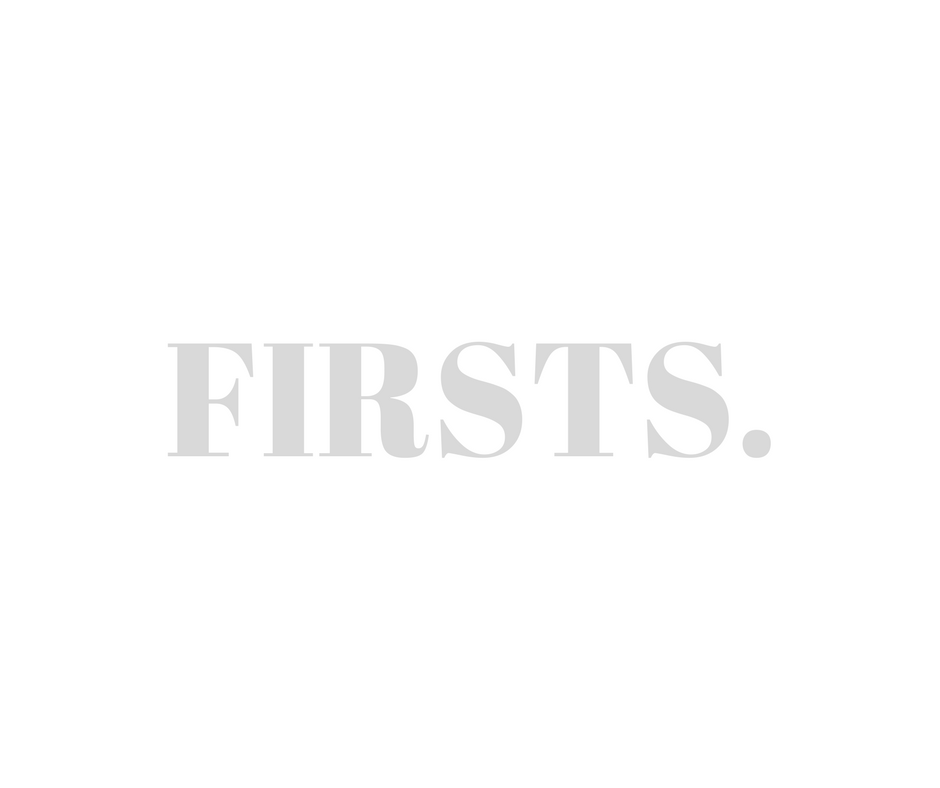 Firsts. Why they are scary, necessary and an adventure